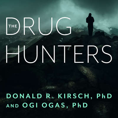 The Drug Hunters: The Improbable Quest to Discover New Medicines Audiobook, by Donald R. Kirsch