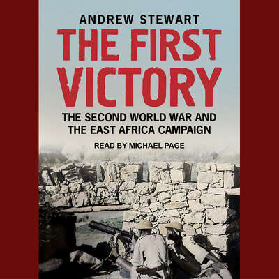 The First Victory: The Second World War and the East Africa Campaign Audiobook, by Andrew Stewart