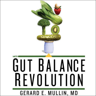 The Gut Balance Revolution: Boost Your Metabolism, Restore Your Inner Ecology, and Lose the Weight for Good! Audiobook, by Gerard E. Mullin