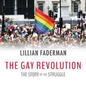 The Gay Revolution: The Story of the Struggle Audiobook, by Lillian Faderman