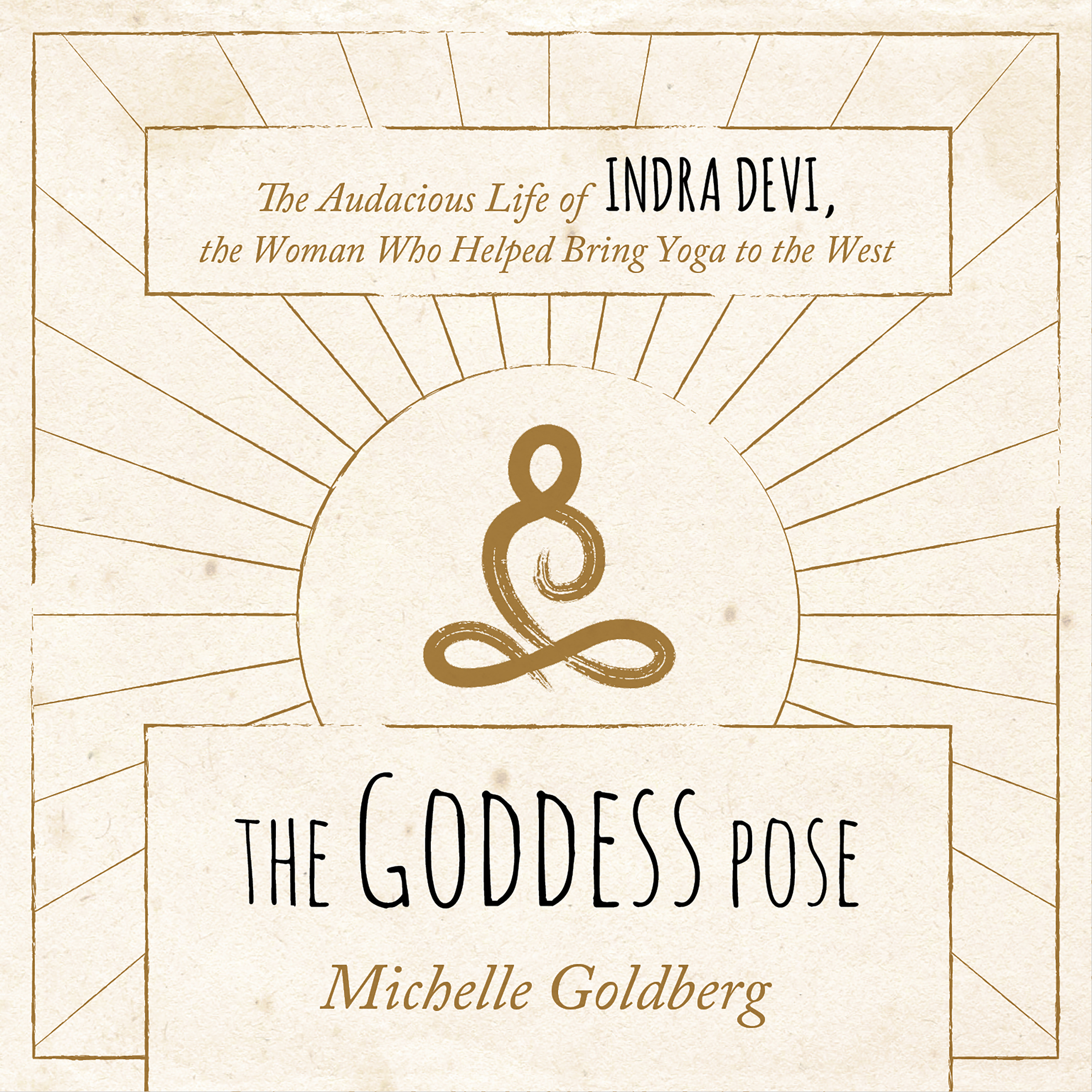 Printable The Goddess Pose: The Audacious Life of Indra Devi, the Woman Who Helped Bring Yoga to the West Audiobook Cover Art