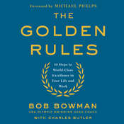 The Golden Rules: 10 Steps to World-Class Excellence in Your Life and Work Audiobook, by Charles Butler, Bob Bowman
