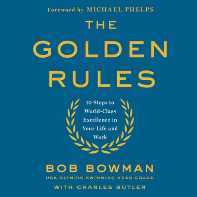 The Golden Rules: 10 Steps to World-Class Excellence in Your Life and Work Audiobook, by Charles Butler