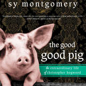 The Good Good Pig: The Extraordinary Life of Christopher Hogwood Audiobook, by Sy Montgomery