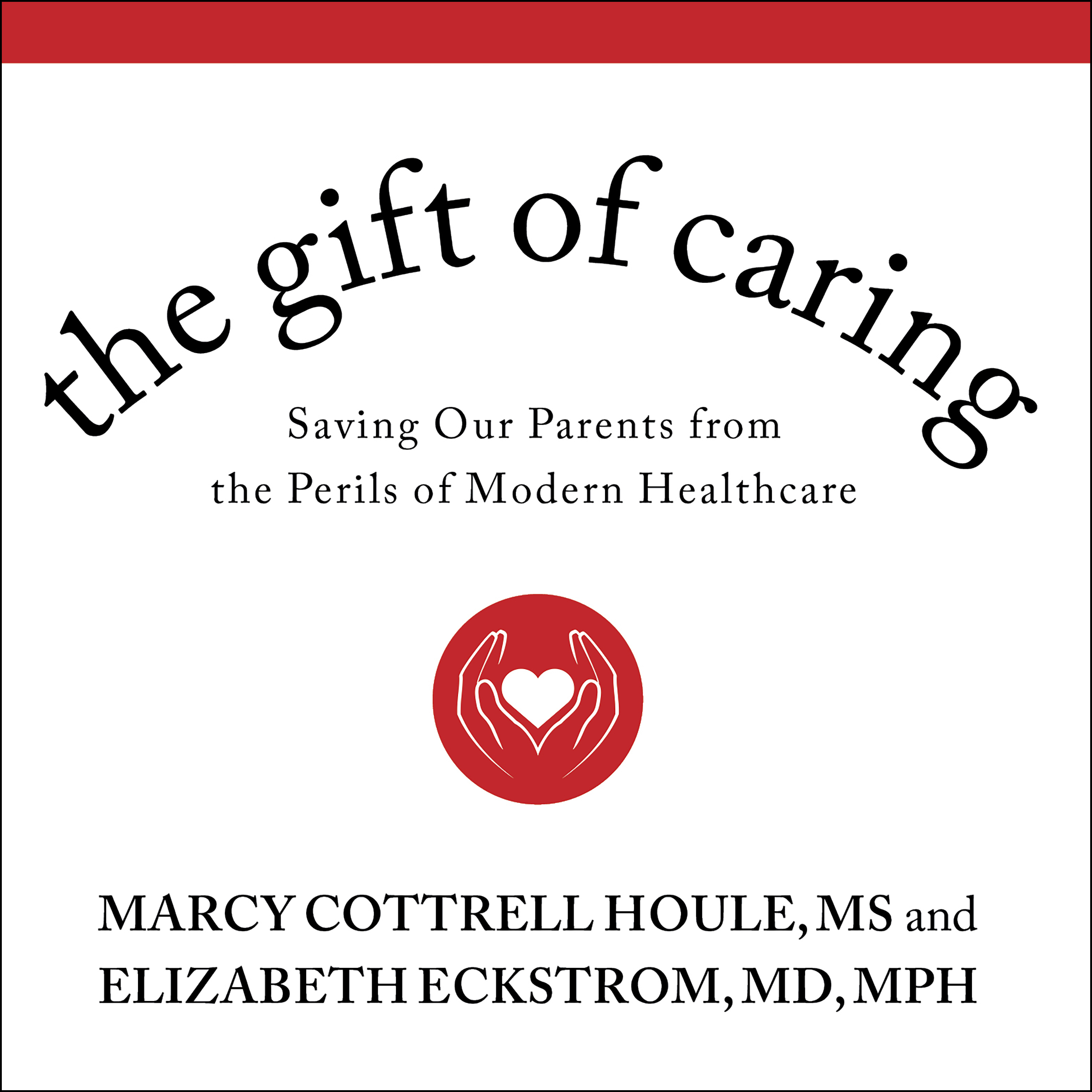 Printable The Gift of Caring: Saving Our Parents from the Perils of Modern Healthcare Audiobook Cover Art