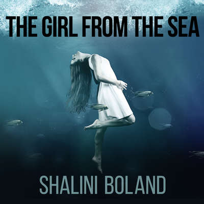 The Girl from the Sea Audiobook, by Shalini Boland