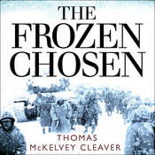 The Frozen Chosen: The 1st Marine Division and the Battle of the Chosin Reservoir Audiobook, by Thomas McKelvey Cleaver