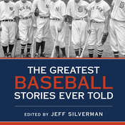 The Greatest Baseball Stories Ever Told: Thirty Unforgettable Tales from the Diamond Audiobook, by Jeff Silverman
