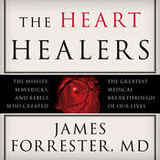 The Heart Healers: The Misfits, Mavericks, and Rebels Who Created the Greatest Medical Breakthrough of Our Lives Audiobook, by James Forrester