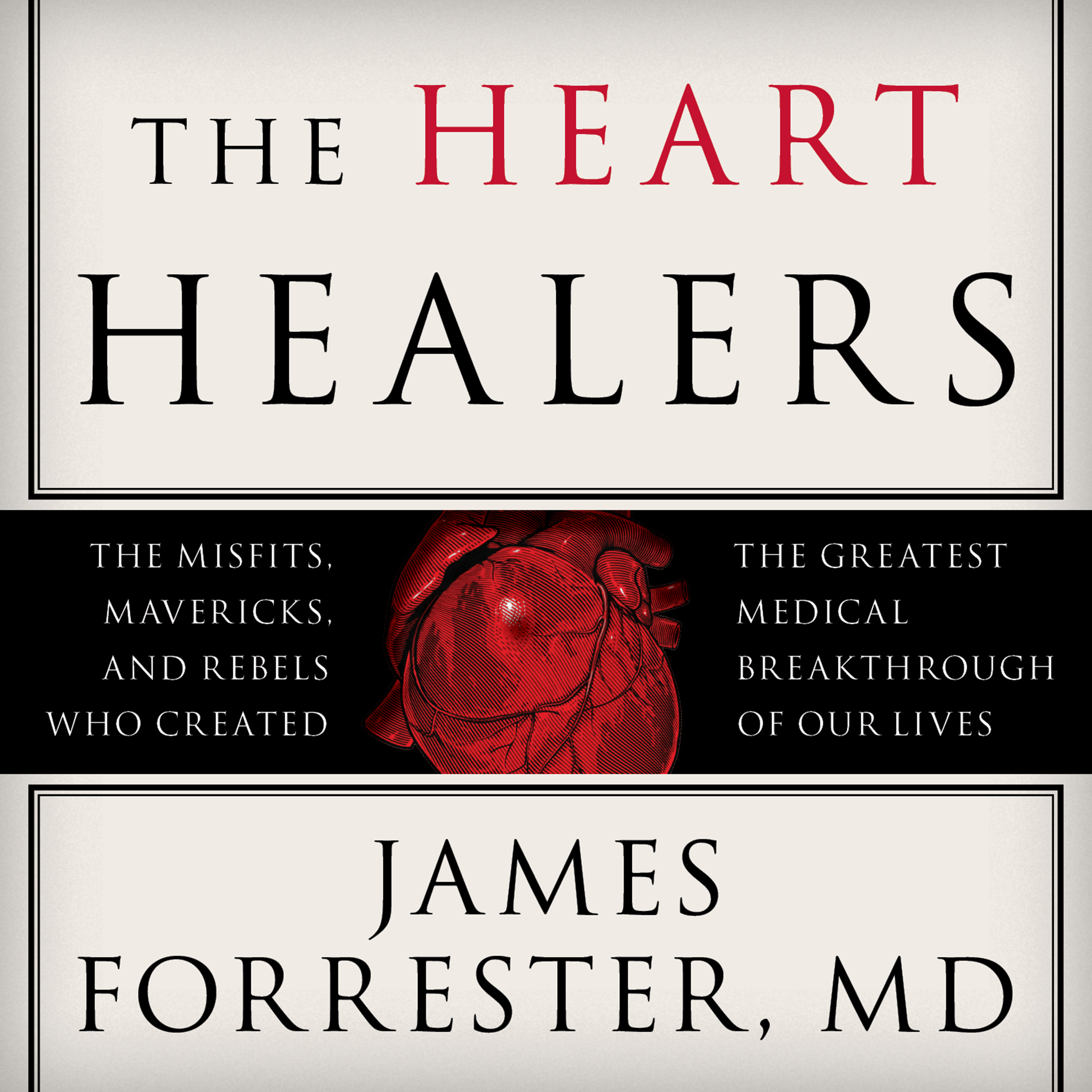 Printable The Heart Healers: The Misfits, Mavericks, and Rebels Who Created the Greatest Medical Breakthrough of Our Lives Audiobook Cover Art