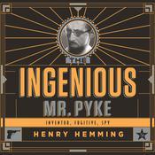 The Ingenious Mr. Pyke: Inventor, Fugitive, Spy Audiobook, by Henry Hemming