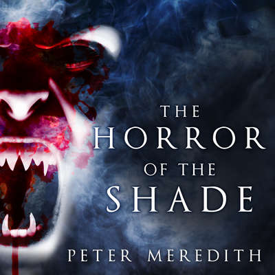 The Horror of the Shade Audiobook, by Peter Meredith