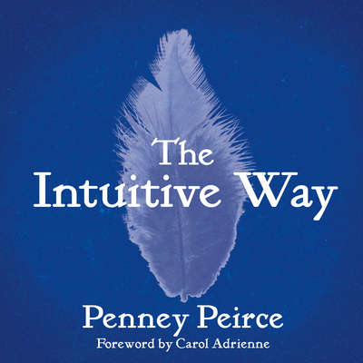 The Intuitive Way: The Definitive Guide to Increasing Your Awareness Audiobook, by Penney Peirce