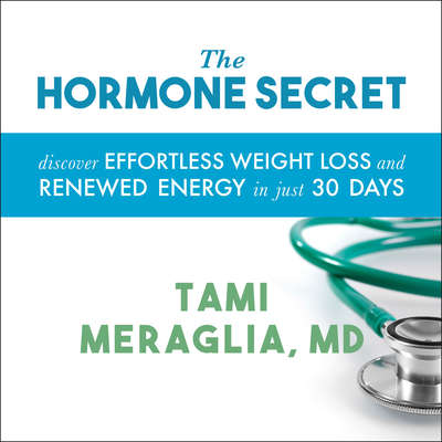 The Hormone Secret: Discover Effortless Weight Loss and Renewed Energy in Just 30 Days Audiobook, by Tami Meraglia