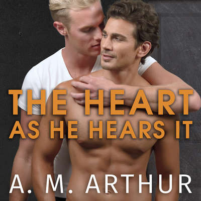The Heart As He Hears It Audiobook, by A. M. Arthur