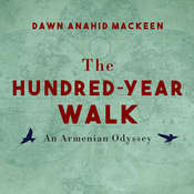 The Hundred-Year Walk: An Armenian Odyssey Audiobook, by Dawn Anahid MacKeen