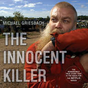 The Innocent Killer: A True Story of a Wrongful Conviction and its Astonishing Aftermath Audiobook, by Michael Griesbach