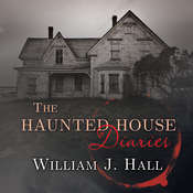 The Haunted House Diaries Audiobook, by William J. Hall