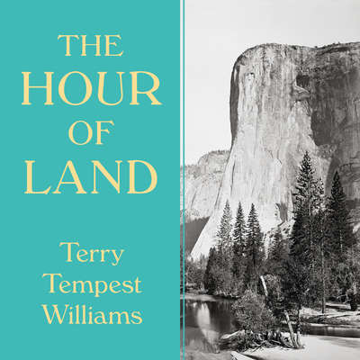 The Hour of Land: A Personal Topography of Americas National Parks Audiobook, by Terry Tempest Williams