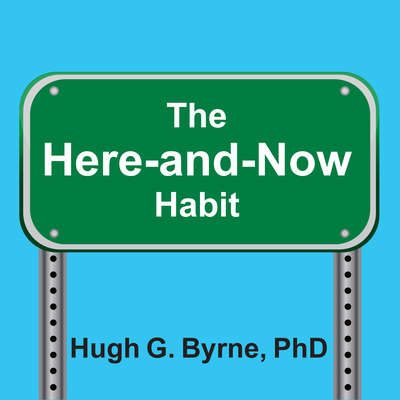 The Here-and-Now Habit: How Mindfulness Can Help You Break Unhealthy Habits Once and for All Audiobook, by Hugh G. Byrne