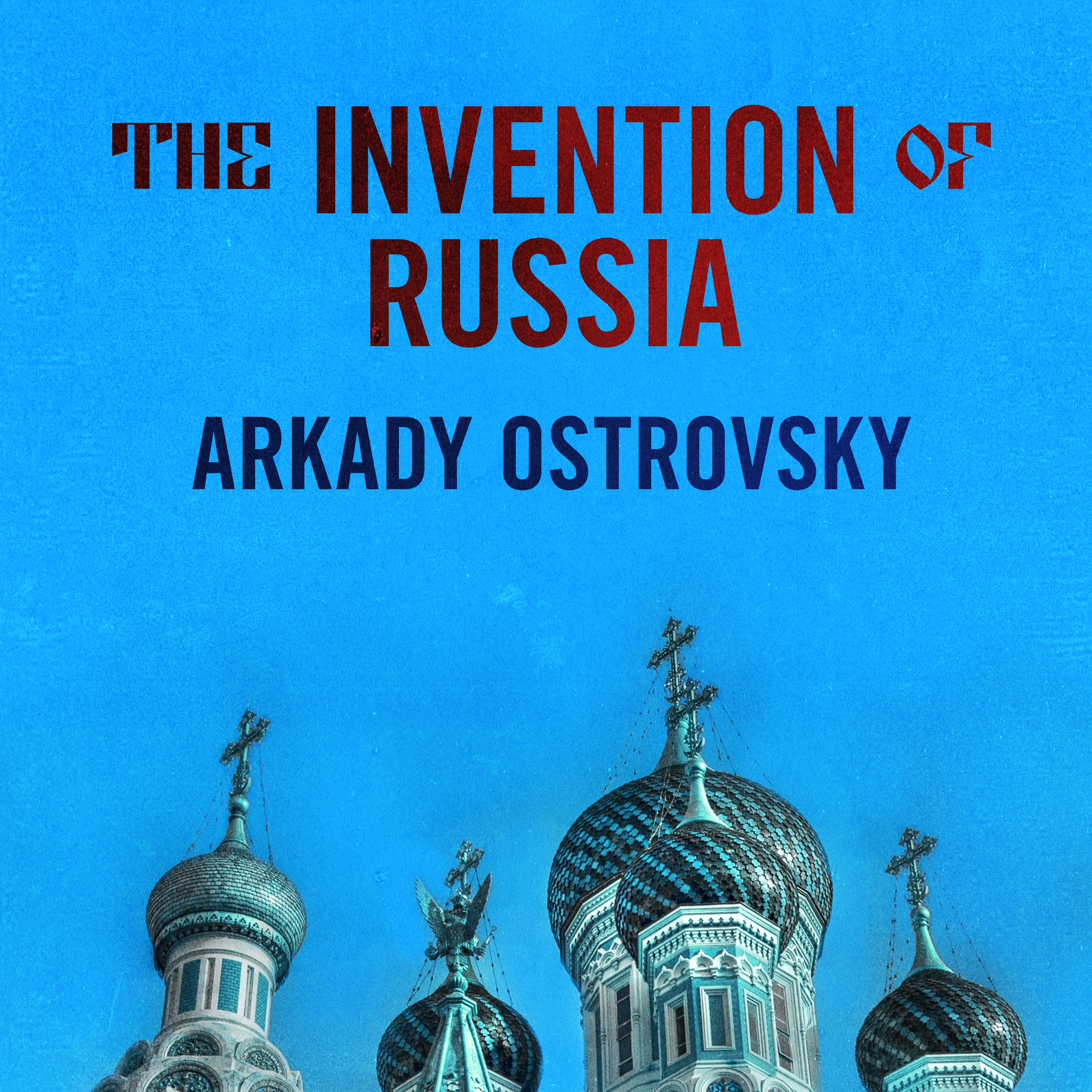 Printable The Invention of Russia: From Gorbachev's Freedom to Putin's War Audiobook Cover Art