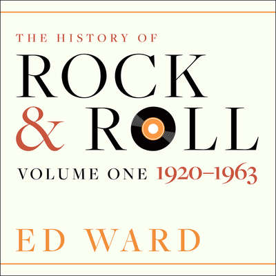 The History of Rock & Roll: Volume 1: 1920-1963 Audiobook, by Ed Ward