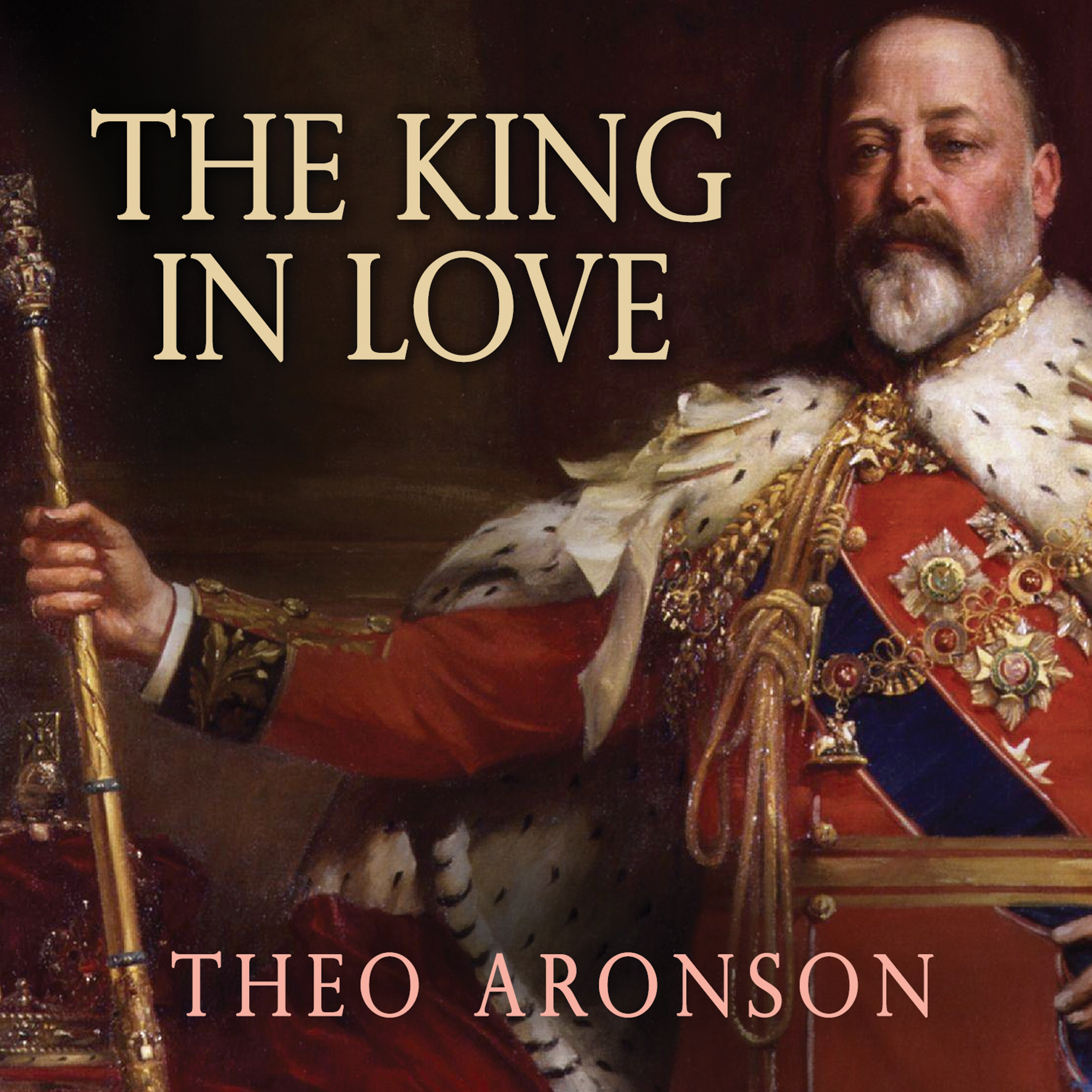 Printable The King in Love: Edward VII's Mistresses Audiobook Cover Art