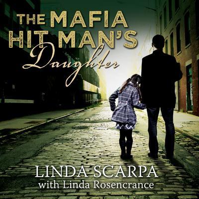 The Mafia Hit Mans Daughter Audiobook, by Linda Rosencrance