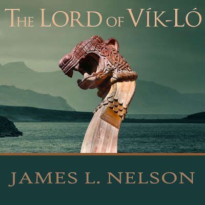 The Lord of Vik-Lo: A Novel of Viking Age Ireland Audiobook, by James L. Nelson