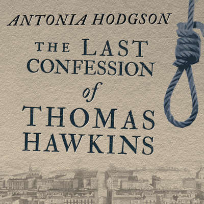 The Last Confession of Thomas Hawkins Audiobook, by Antonia Hodgson