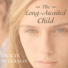 The Long-Awaited Child Audiobook, by Tracie Peterson