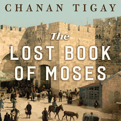 The Lost Book of Moses: The Hunt for the Worlds Oldest Bible Audiobook, by Chanan Tigay