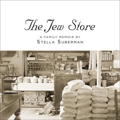 The Jew Store: A Family Memoir Audiobook, by Stella Suberman
