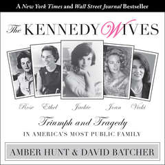 The Kennedy Wives: Triumph and Tragedy in America's Most Public Family Audiobook, by David Batcher, Amber Hunt