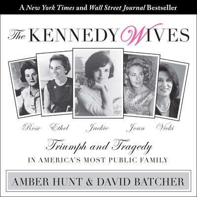 The Kennedy Wives: Triumph and Tragedy in America's Most Public Family Audiobook, by David Batcher