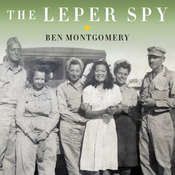 The Leper Spy: The Story of an Unlikely Hero of World War II Audiobook, by Ben Montgomery