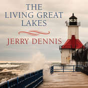 The Living Great Lakes: Searching for the Heart of the Inland Seas Audiobook, by Jerry Dennis