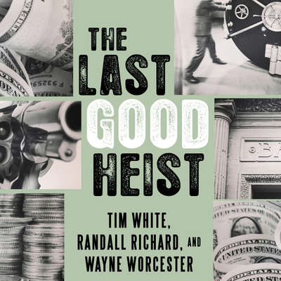 The Last Good Heist: The Inside Story of the Biggest Single Payday in the Criminal History of the Northeast Audiobook, by Randall Richard