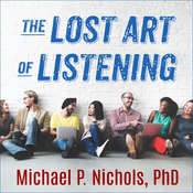 The Lost Art of Listening, Second Edition: How Learning to Listen Can Improve Relationships Audiobook, by Michael P. Nichols, Michael P. Nichols