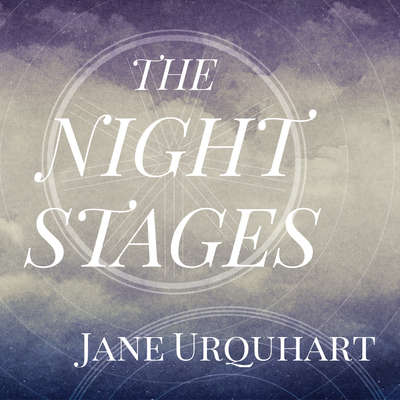 The Night Stages Audiobook, by Jane Urquhart