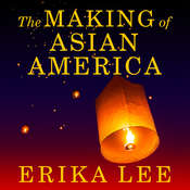 The Making of Asian America: A History Audiobook, by Erika Lee