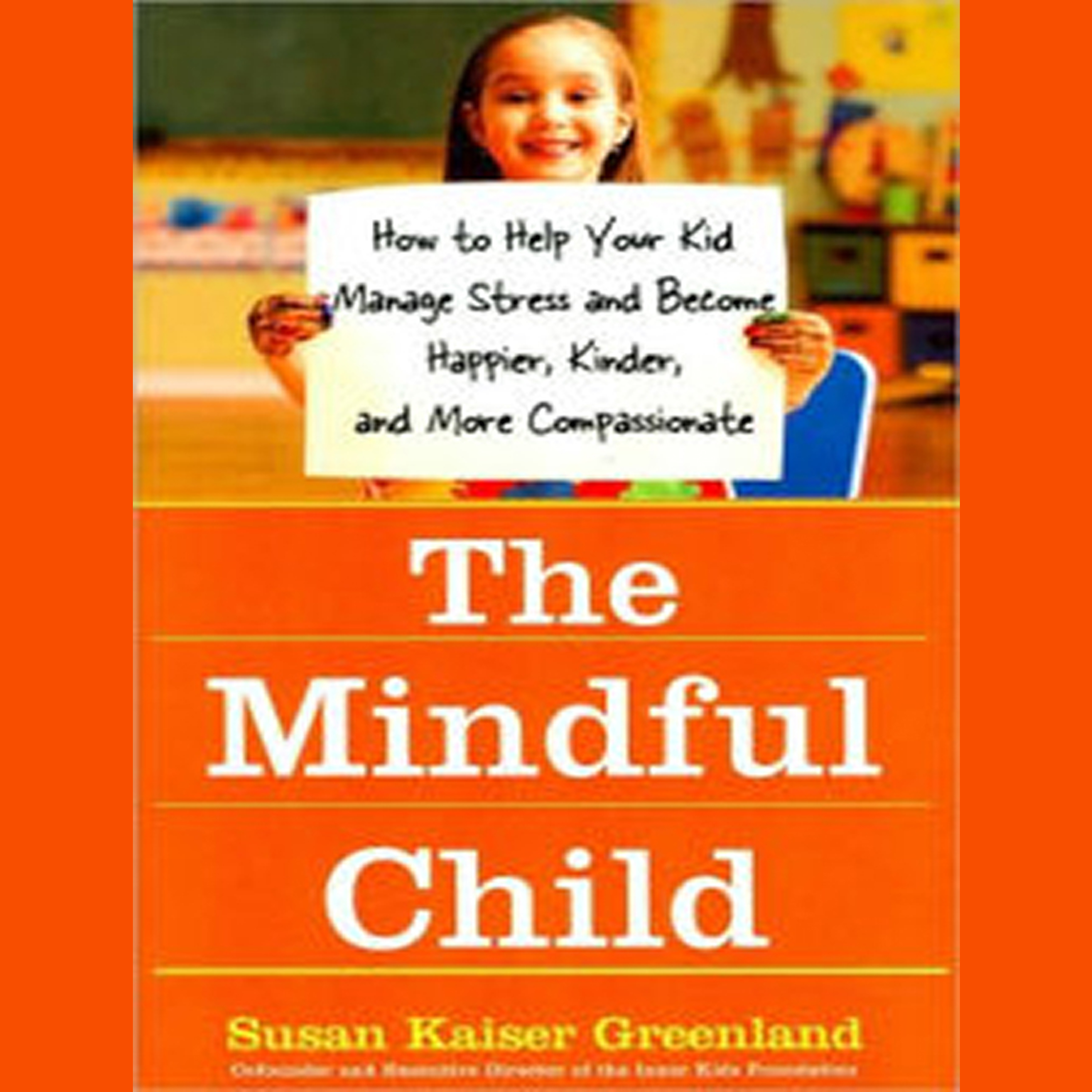 Printable The Mindful Child: How to Help Your Kid Manage Stress and Become Happier, Kinder, and More Compassionate Audiobook Cover Art