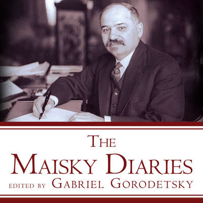 The Maisky Diaries: Red Ambassador to the Court of St Jamess, 1932-1943 Audiobook, by Gabriel Gorodetsky