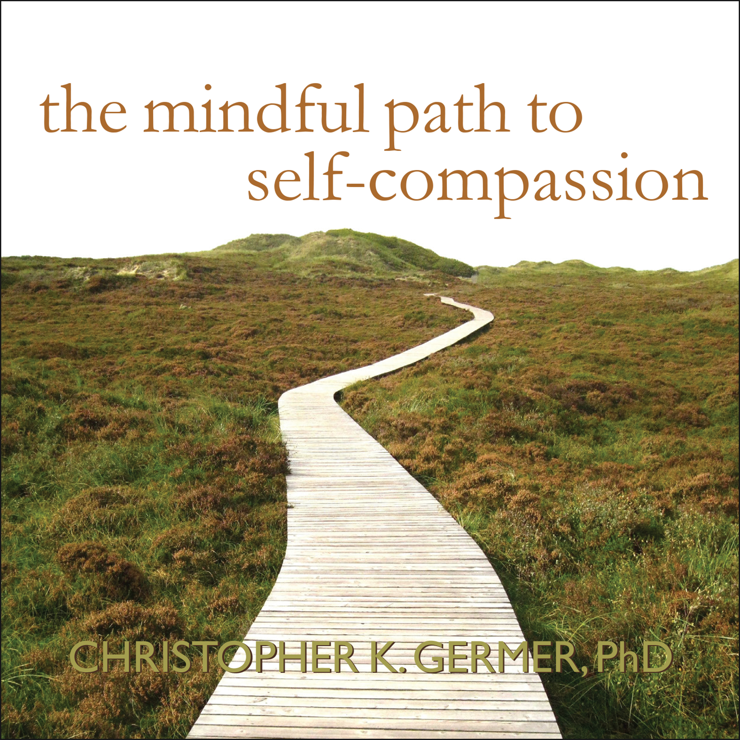 Printable The Mindful Path to Self-Compassion: Freeing Yourself from Destructive Thoughts and Emotions Audiobook Cover Art
