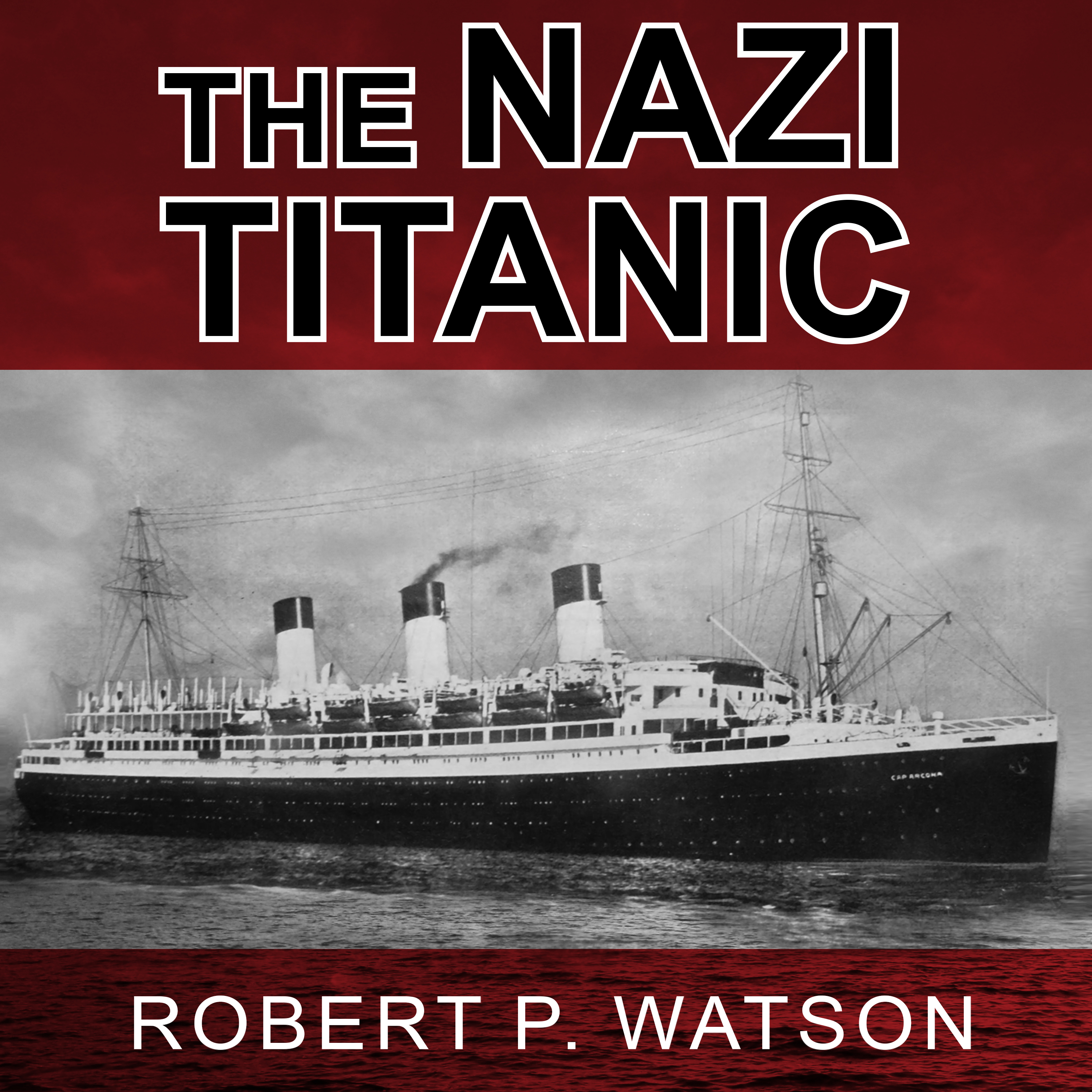 Printable The Nazi Titanic: The Incredible Untold Story of a Doomed Ship in World War II Audiobook Cover Art