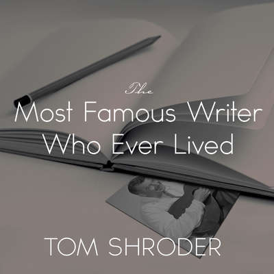 The Most Famous Writer Who Ever Lived: A True Story of My Family Audiobook, by Tom Shroder