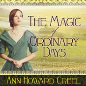The Magic of Ordinary Days: A Novel Audiobook, by Ann Howard Creel