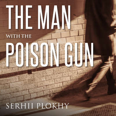 The Man with the Poison Gun: A Cold War Spy Story Audiobook, by Serhii Plokhy