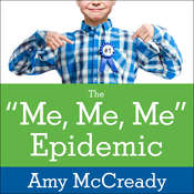 The Me, Me, Me Epidemic: A Step-by-Step Guide to Raising Capable, Grateful Kids in an Over-Entitled World Audiobook, by Amy McCready