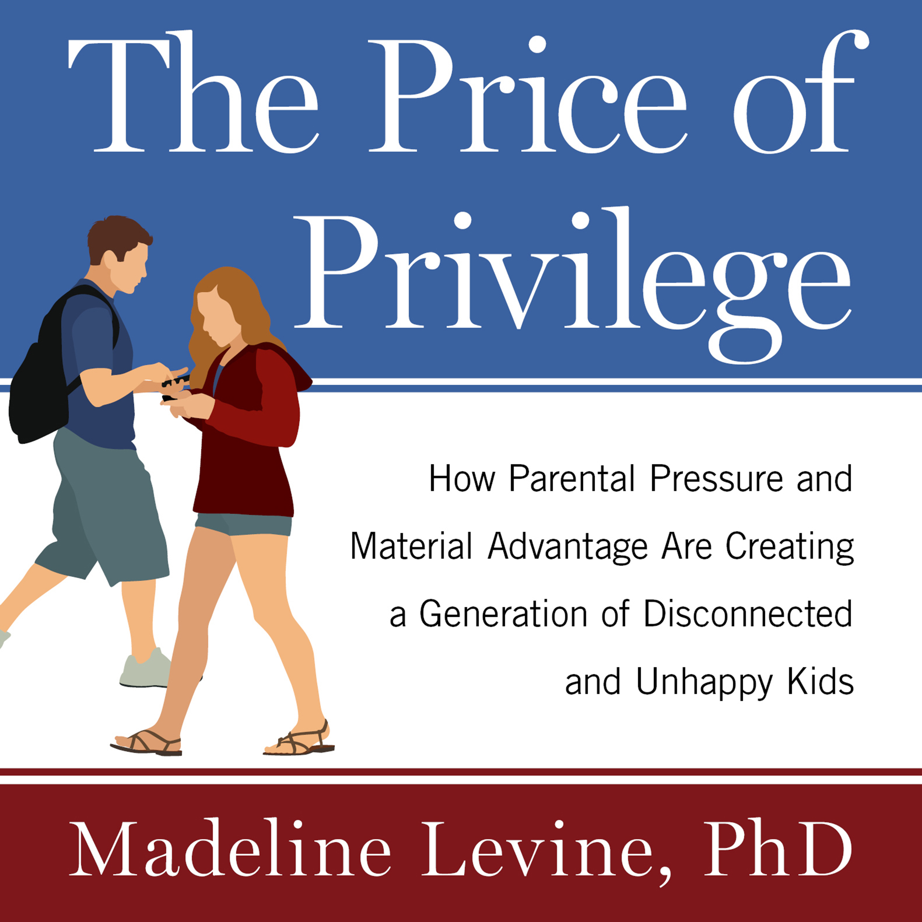 Printable The Price of Privilege: How Parental Pressure and Material Advantage Are Creating a Generation of Disconnected and Unhappy Kids Audiobook Cover Art